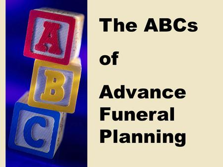 The ABCs of Advance Funeral Planning.