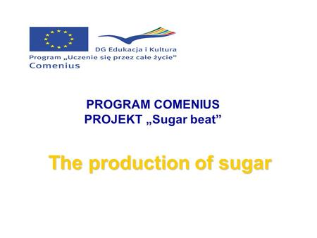 "The production of sugar PROGRAM COMENIUS PROJEKT ""Sugar beat"""