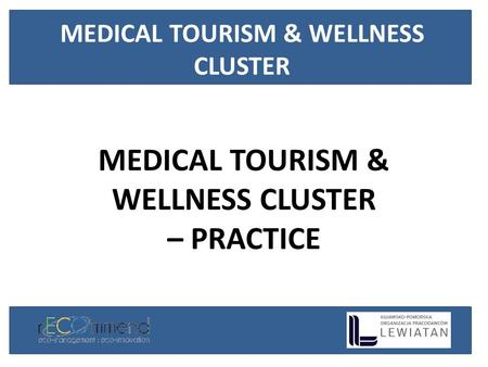 MEDICAL TOURISM & WELLNESS CLUSTER – PRACTICE MEDICAL TOURISM & WELLNESS CLUSTER.