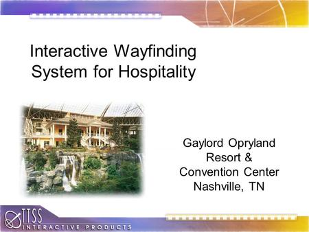 Interactive Wayfinding System for Hospitality Gaylord Opryland Resort & Convention Center Nashville, TN.