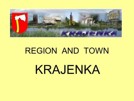 REGION AND TOWN KRAJENKA. Administrative division of Poland KRAJENKA REGION.