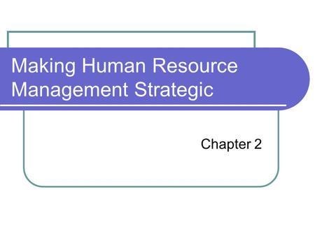 Making Human Resource Management Strategic