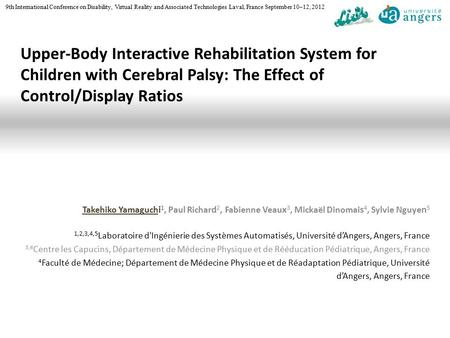 Upper-Body Interactive Rehabilitation System for Children with Cerebral Palsy: The Effect of Control/Display Ratios Takehiko Yamaguch i 1, Paul Richar.