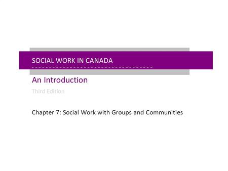 - - - - - - - - - - - - - - - - - - - - - - - - - - - - - - - - - - - - - - - - - - - - - - - - - - - - - Chapter 7: Social Work With Groups and Communities.