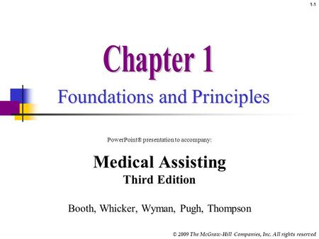 © 2009 The McGraw-Hill Companies, Inc. All rights reserved Foundations and Principles PowerPoint® presentation to accompany: Medical Assisting Third Edition.