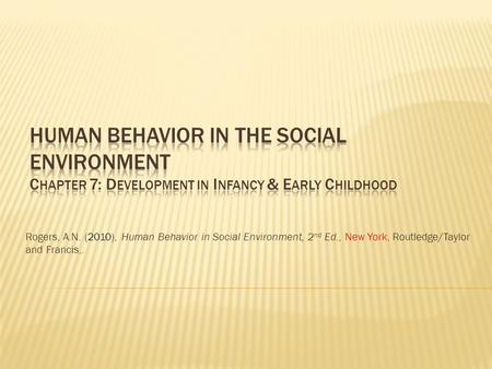 Rogers, A.N. (2010), Human Behavior in Social Environment, 2 nd Ed., New York, Routledge/Taylor and Francis,.