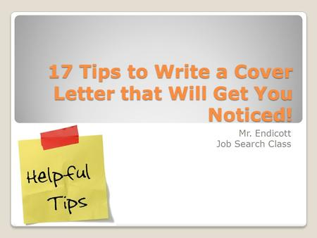 17 Tips to Write a Cover Letter that Will Get You Noticed! Mr. Endicott Job Search Class.