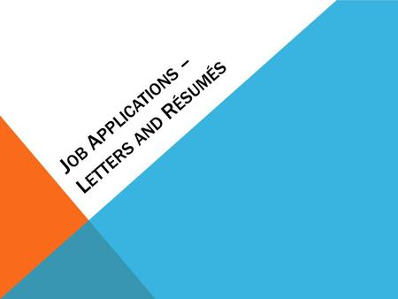 J OB A PPLICATIONS – L ETTERS AND R ÉSUMÉS JOB APPLICATION MATERIALS Résumé – one page overview of your qualifications, skills, and background Application.