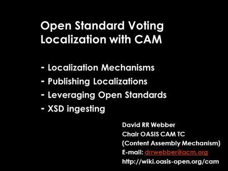 Open Standard Voting Localization with CAM - Localization Mechanisms - Publishing Localizations - Leveraging Open Standards - XSD ingesting David RR Webber.