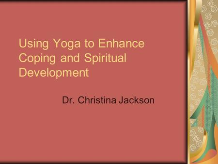 Using Yoga to Enhance Coping and Spiritual Development