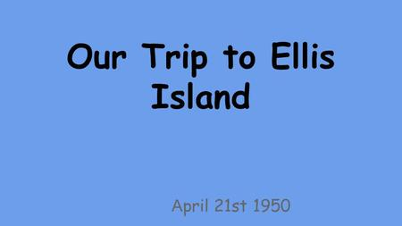 Our Trip to Ellis Island A pril 21st 1950. The Passage Most immigrants came from Eastern and Southern Europe. Some came to escape poverty and religious.