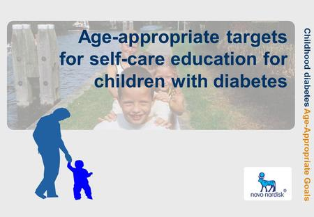 Childhood diabetes Age-Appropriate Goals Age-appropriate targets for self-care education for children with diabetes.