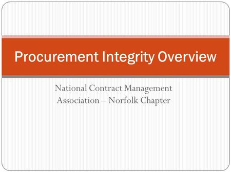 National Contract Management Association – Norfolk Chapter Procurement Integrity Overview.
