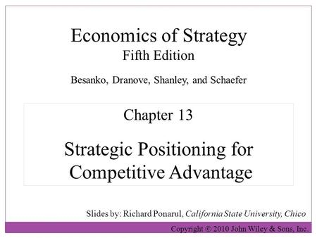 Economics of Strategy Fifth Edition Slides by: Richard Ponarul, California State University, Chico Copyright  2010 John Wiley  Sons, Inc. Chapter 13.