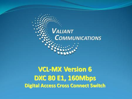VCL-MX Version 6 DXC 80 E1, 160Mbps Digital Access Cross Connect Switch.