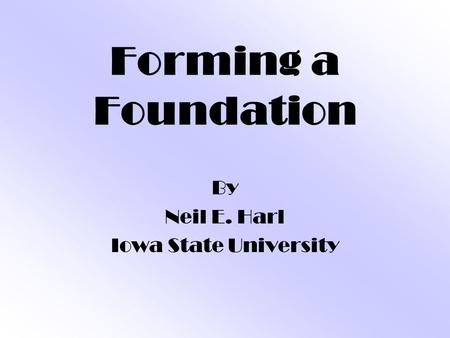 Forming a Foundation By Neil E. Harl Iowa State University.