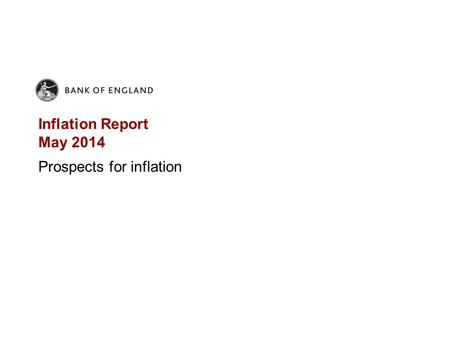 Inflation Report May 2014 Prospects for inflation.