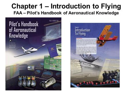 Chapter 1 – Introduction to Flying FAA – Pilot's Handbook of Aeronautical Knowledge.