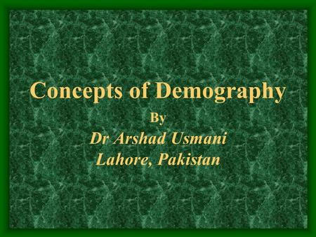 Concepts of Demography By Dr Arshad Usmani Lahore, Pakistan.