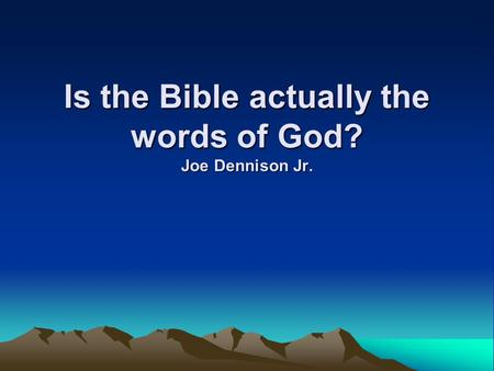 Is the Bible actually the words of God? Joe Dennison Jr.
