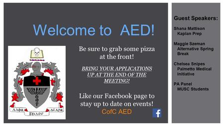 Welcome to AED! Be sure to grab some pizza at the front! BRING YOUR APPLICATIONS UP AT THE END OF THE MEETING! Like our Facebook page to stay up to date.