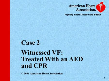 1 Case 2 Witnessed VF: Treated With an AED and CPR © 2001 American Heart Association.