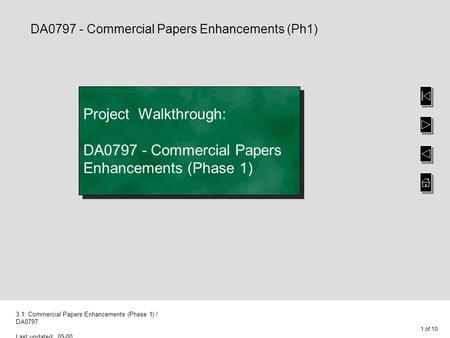 1 of 10 3.1: Commercial Papers Enhancements (Phase 1) / DA0797 Last updated: 05-00 Project Walkthrough: DA0797 - Commercial Papers Enhancements (Phase.
