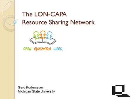 The LON-CAPA Resource Sharing Network Gerd Kortemeyer Michigan State University.
