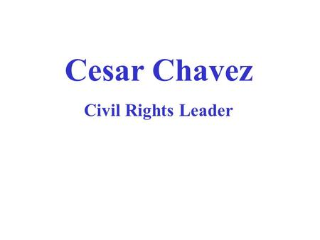 Cesar Chavez Civil Rights Leader. Migrant workers were hated by many whites because they were of Mexican descent.