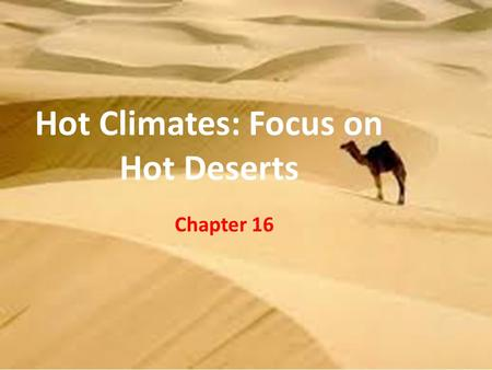 Hot Climates: Focus on Hot Deserts Chapter 16.