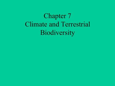 Chapter 7 Climate and Terrestrial Biodiversity. Core Case Study Blowing in the Wind: A Story of Connections Wind connects most life on earth. –Keeps tropics.