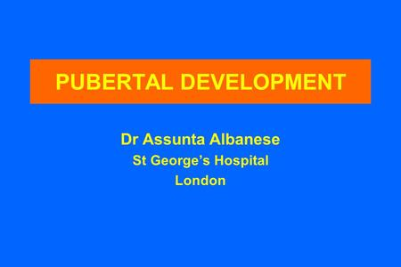 PUBERTAL DEVELOPMENT Dr Assunta Albanese St George's Hospital London.