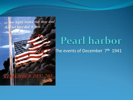 The events of December 7 th 1941. Where Pearl harbor is.