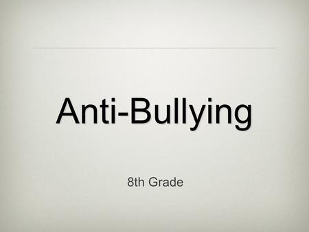 Anti-Bullying 8th Grade. Definition Bullying is when kids hurt or scare other kids on purpose, and it is repeated over time. When bullying occurs there.