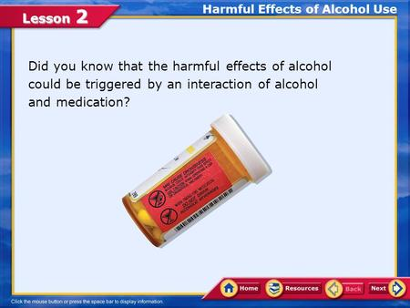 Lesson 2 Did you know that the harmful effects of alcohol could be triggered by an interaction of alcohol and medication? Harmful Effects of Alcohol Use.