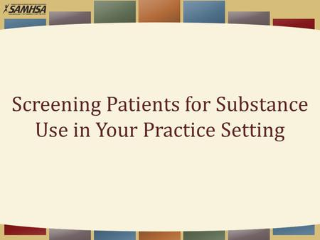 Screening Patients for Substance Use in Your Practice Setting.
