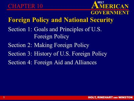 HOLT, RINEHART AND WINSTON A MERICAN GOVERNMENT HOLT 1 Foreign Policy and National Security Section 1:Goals and Principles of U.S. Foreign Policy Section.