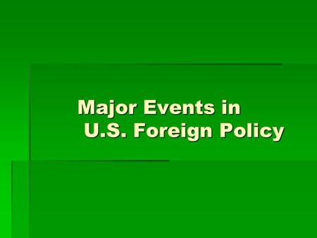 Major Events in U.S. Foreign Policy. Themes in Foreign Policy  Neutrality  Isolation  Involvement – Intervention  Imperialism  Collective Security.