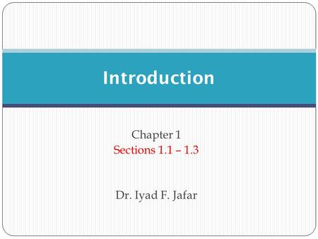 Chapter 1 Sections 1.1 – 1.3 Dr. Iyad F. Jafar Introduction.