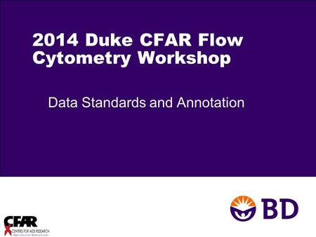 2014 Duke CFAR Flow Cytometry Workshop Data Standards and Annotation.