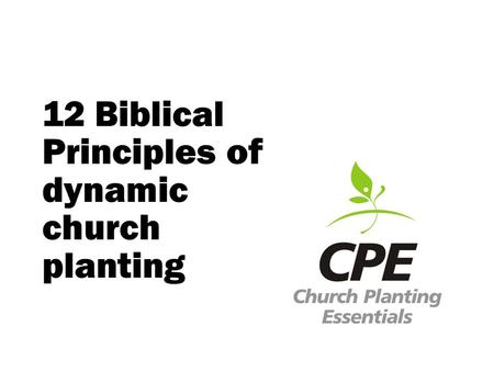 12 Biblical Principles of dynamic church planting.