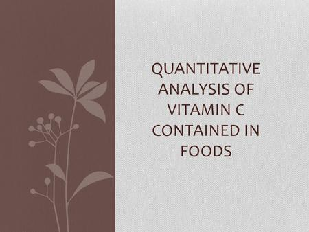 QUANTITATIVE ANALYSIS OF VITAMIN C CONTAINED IN FOODS.