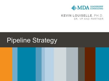 Pipeline Strategy KEVIN LOUISELLE, PH.D. SR. VP AND PARTNER 1.