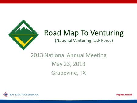 Road Map To Venturing (National Venturing Task Force) 2013 National Annual Meeting May 23, 2013 Grapevine, TX.