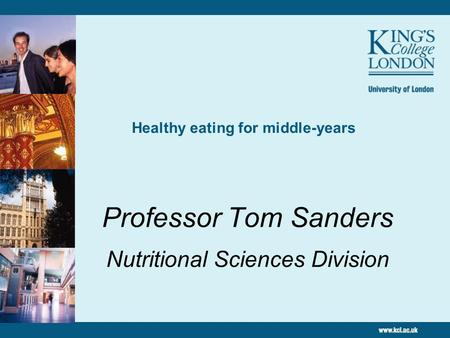 Healthy eating for middle-years Professor Tom Sanders Nutritional Sciences Division.