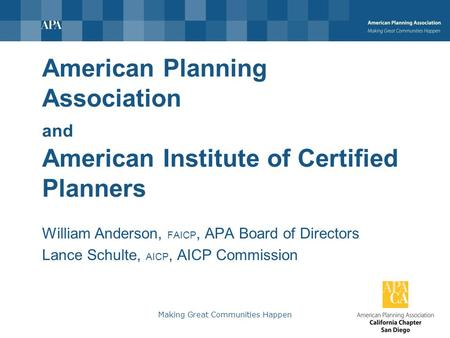 American Planning Association and American Institute of Certified Planners William Anderson, FAICP, APA Board of Directors Lance Schulte, AICP, AICP Commission.