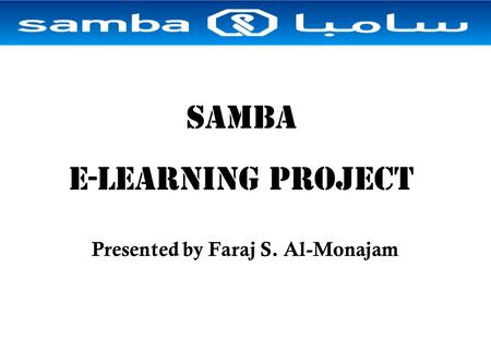 SAMBA e-learning PROJECT Presented by Faraj S. Al-Monajam.