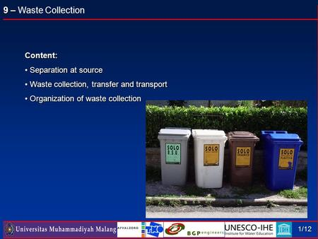 9 – 9 – Waste Collection 1/12 Content: Separation at source Separation at source Waste collection, transfer and transport Waste collection, transfer and.