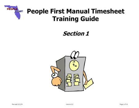 Revised 10/1/04Version 2.2Page 1 of 16 People First Manual Timesheet Training Guide Section 1.