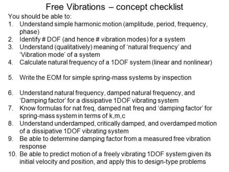 Free Vibrations – concept checklist You should be able to: 1.Understand simple harmonic motion (amplitude, period, frequency, phase) 2.Identify # DOF (and.
